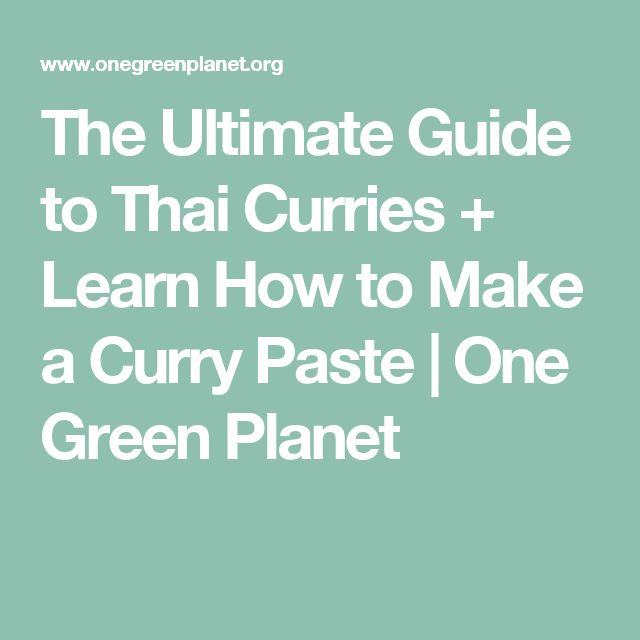 The Ultimate Guide to Thai Curries + Learn How to Make a Curry Paste   One Green Planet