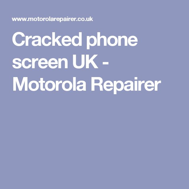 Cracked phone screen UK  - Motorola Repairer