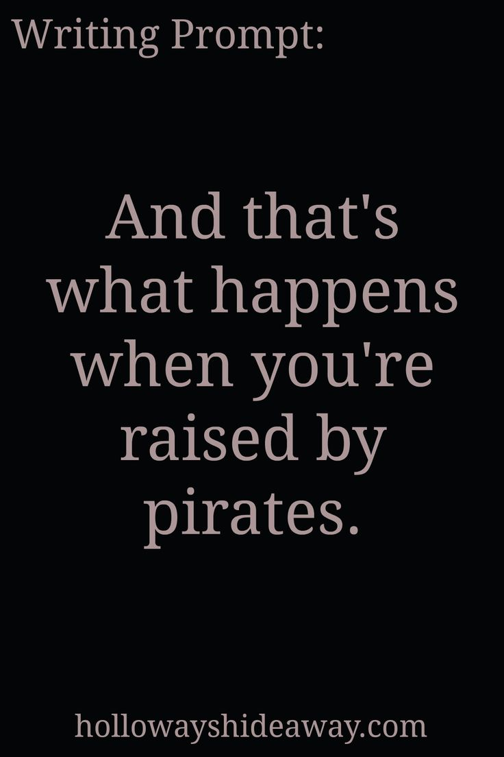 Kid's Writing Prompts-Jan2017-And that's what happens when you're raised by pirates.