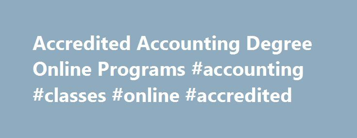 Accredited Accounting Degree Online Programs #accounting #classes #online #accredited http://puerto-rico.remmont.com/accredited-accounting-degree-online-programs-accounting-classes-online-accredited/  # Accounting Degree Online Programs Diplomas and certificates offered by distance learning Accredited accounting degree online programs and other accounts-related distance learning courses remain popular with students because the accounting profession offers solid career options. By combining a…