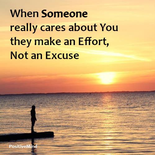 When Someone really cares about You they make an Effort, Not an Excuse.
