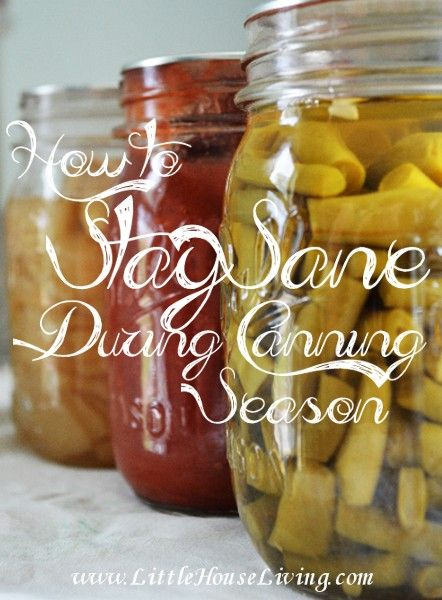 Staying Sane During Canning Season. Tips and tricks for the busiest time of year!