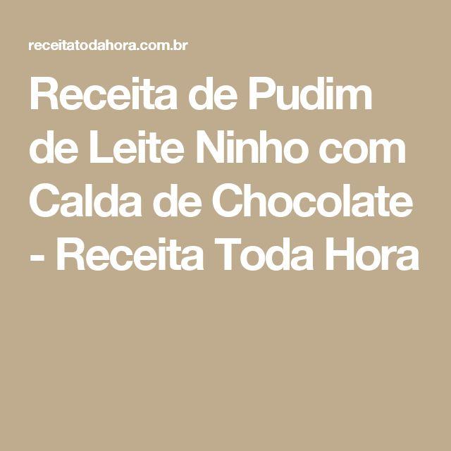 Receita de Pudim de Leite Ninho com Calda de Chocolate - Receita Toda Hora