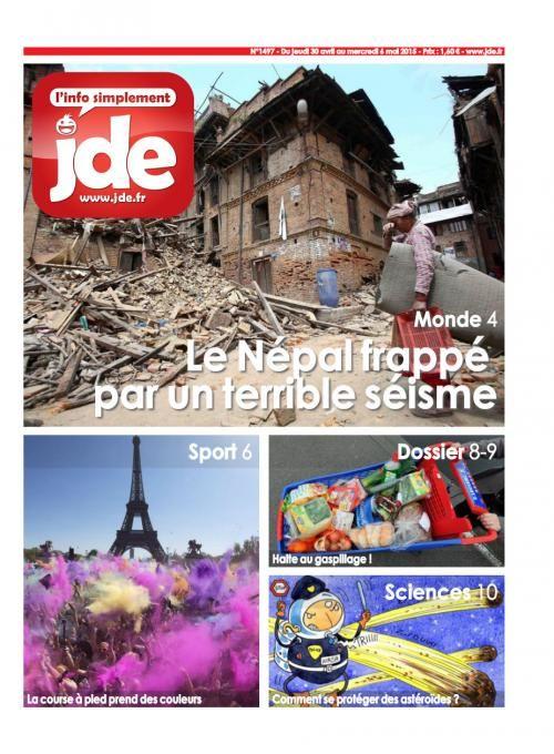 Cette semaine, dans le JDE n°1497 (du jeudi 30 avril au mercredi 6 mai 2015) :  Monde : Népal : le toit du monde s'est écroulé/  France : surveillés de trop près ?/ Sport : Des courses à pied pour s'amuser / Dossier : Et si on arrêtait de nourrir la poubelle ? / Sciences : A la chasse aux astéroïdes /  Culture : Le roi Arthur chante /  L'info illustrée : Un trésor repêché au fond des mers