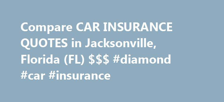 Compare CAR INSURANCE QUOTES in Jacksonville, Florida (FL) $$$ #diamond #car #insurance http://insurances.remmont.com/compare-car-insurance-quotes-in-jacksonville-florida-fl-diamond-car-insurance/  #auto insurance quotes florida # About Car Insurance Quotes in Jacksonville, Florida Should you occasionally question what just affects your car insurance prices in Jacksonville, and why you're spending more than your neighbour, perhaps you are interested to understand the following elements…