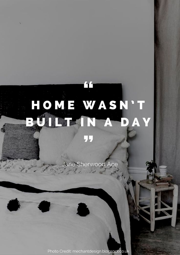 Home wasn't built in a day. – Jane Sherwood Ace Read more beautiful quotes about the home here: https://nyde.co.uk/blog/quotes-about-home/