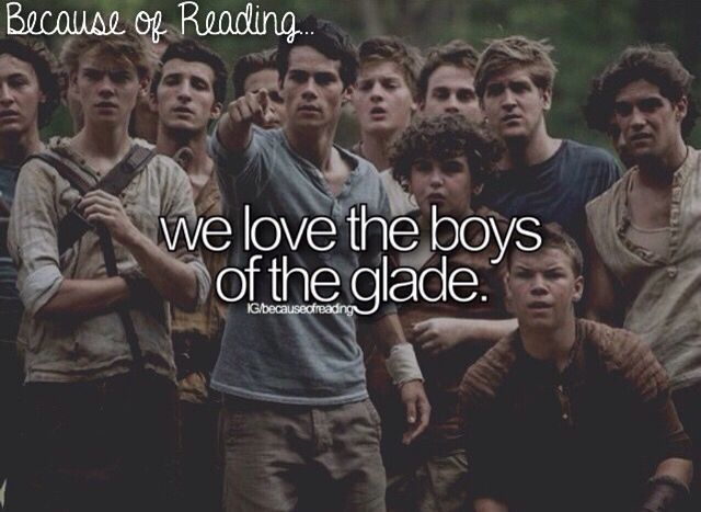 Because of Reading... We Love the Boys of the Glade or just newt and Dylan...