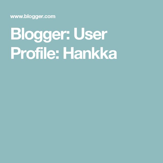 Blogger: User Profile:  Hankka