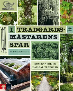 I trädgårdsmästarens spår : Kunskap för en hållbar trädgård (Kovakantinen)