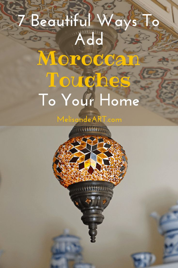 7 Little Ways To Bring Moroccan Decor Into Your Home