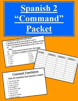 "This product is a Spanish Commands Packet. It goes perfectly with teaching the students ""How to Form Commands"" in Spanish. Teaching Commands is within the Spanish 2 curriculum. The packet is 6 pages long and includes: Creating Commands in Small Phrases, Matching Scenarios (with a word box given), Action Survey (using other"