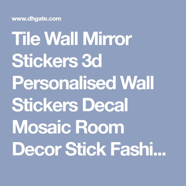 Tile Wall Mirror Stickers 3d Personalised Wall Stickers Decal Mosaic Room Decor Stick Fashion Wall Stickers For Kids Decals Walls Deco Stickers For Walls From Happyfamilyalike, $2.03| Dhgate.Com
