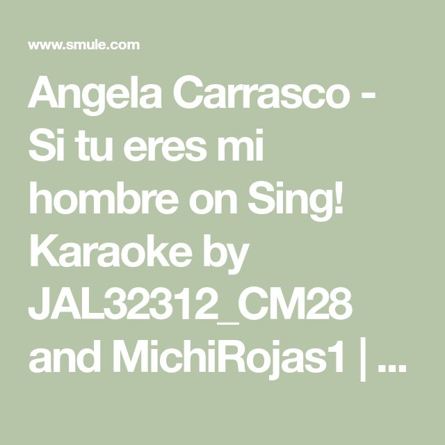 Angela Carrasco - Si tu eres mi hombre on Sing! Karaoke by JAL32312_CM28 and MichiRojas1   Smule