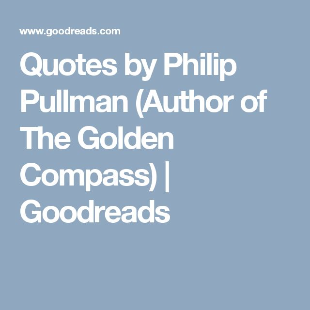 Quotes By Philip Pullman Author Of The Golden Comp Goodreads Calligraphy Ideas Pinterest And Authors