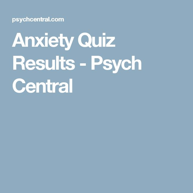 Anxiety Quiz Results - Psych Central