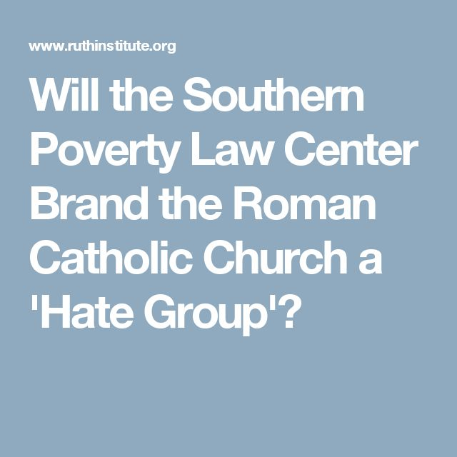 Will the Southern Poverty Law Center Brand the Roman Catholic Church a 'Hate Group'?