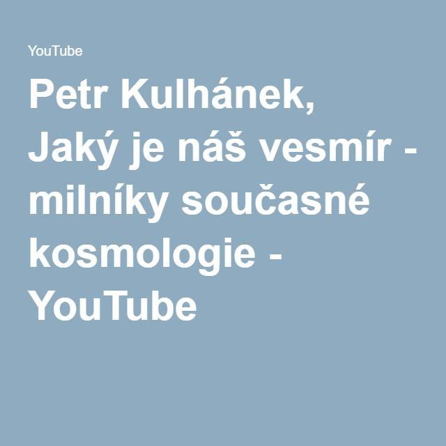 Petr Kulhánek, Jaký je náš vesmír - milníky současné kosmologie - YouTube