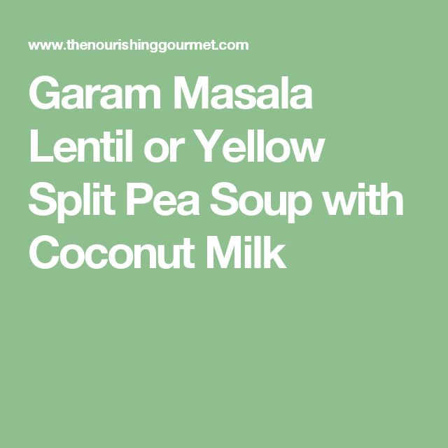 Garam Masala Lentil or Yellow Split Pea Soup with Coconut Milk