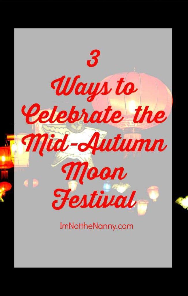 Ways to Celebrate the Mid-Autumn Moon Festival via I'm Not the Nanny
