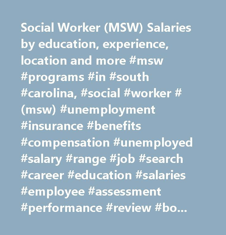 Social Worker (MSW) Salaries by education, experience, location and more #msw #programs #in #south #carolina, #social #worker #(msw) #unemployment #insurance #benefits #compensation #unemployed #salary #range #job #search #career #education #salaries #employee #assessment #performance #review #bonus #negotiate #wage #change #advice #california #new #york #jersey #texas #illinois #florida…
