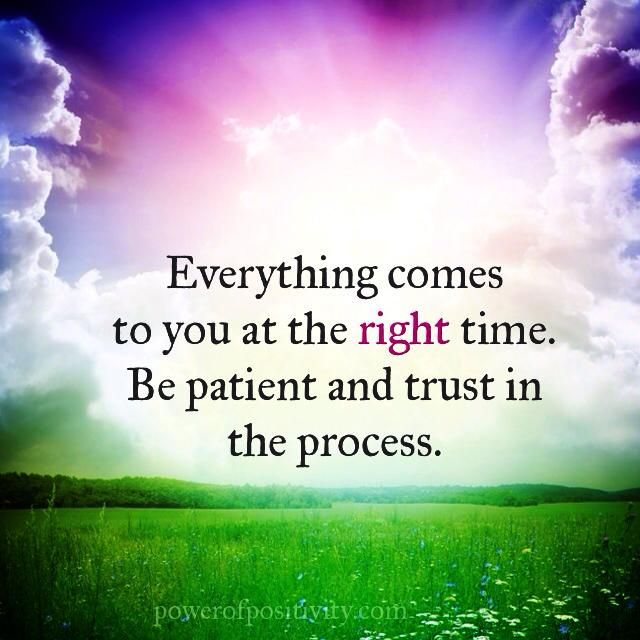 When The Right Time Comes Quotes: Everything Comes To You At The Right Time. Be Patient And