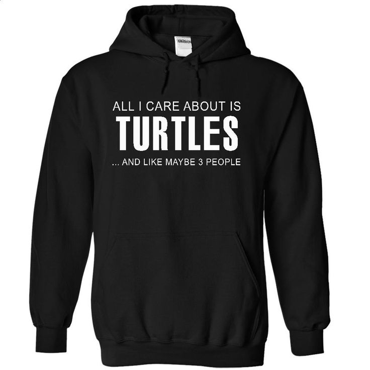 All I care about is Turtles T Shirt, Hoodie, Sweatshirts - hoodie #tee #T-Shirts