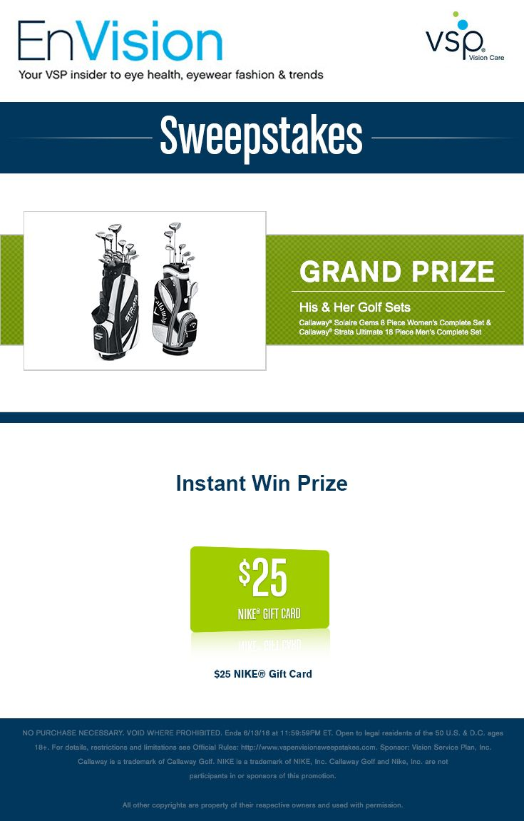 Enter VSP's EnVision Sweepstakes today for your chance to win His & Her Golf Sets. Also, play our Instant Win Game for your chance to win a $25 NIKE® Gift Card! Be sure to come back daily to increase your chances to win.
