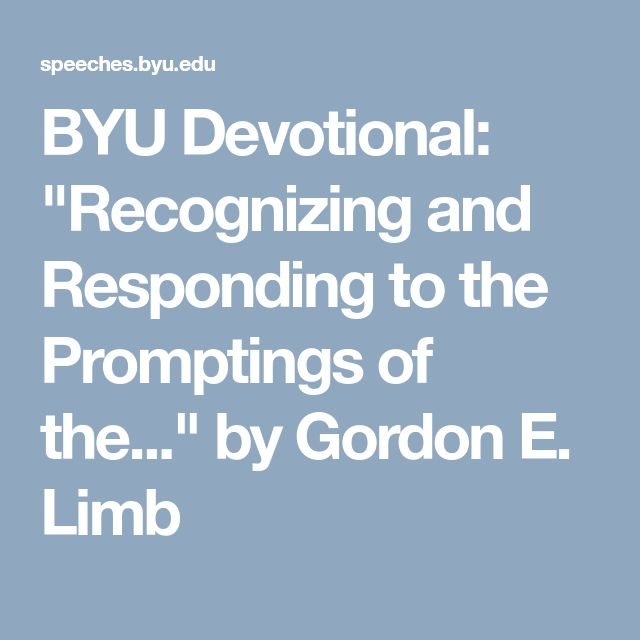 "BYU Devotional: ""Recognizing and Responding to the Promptings of the..."" by Gordon E. Limb"