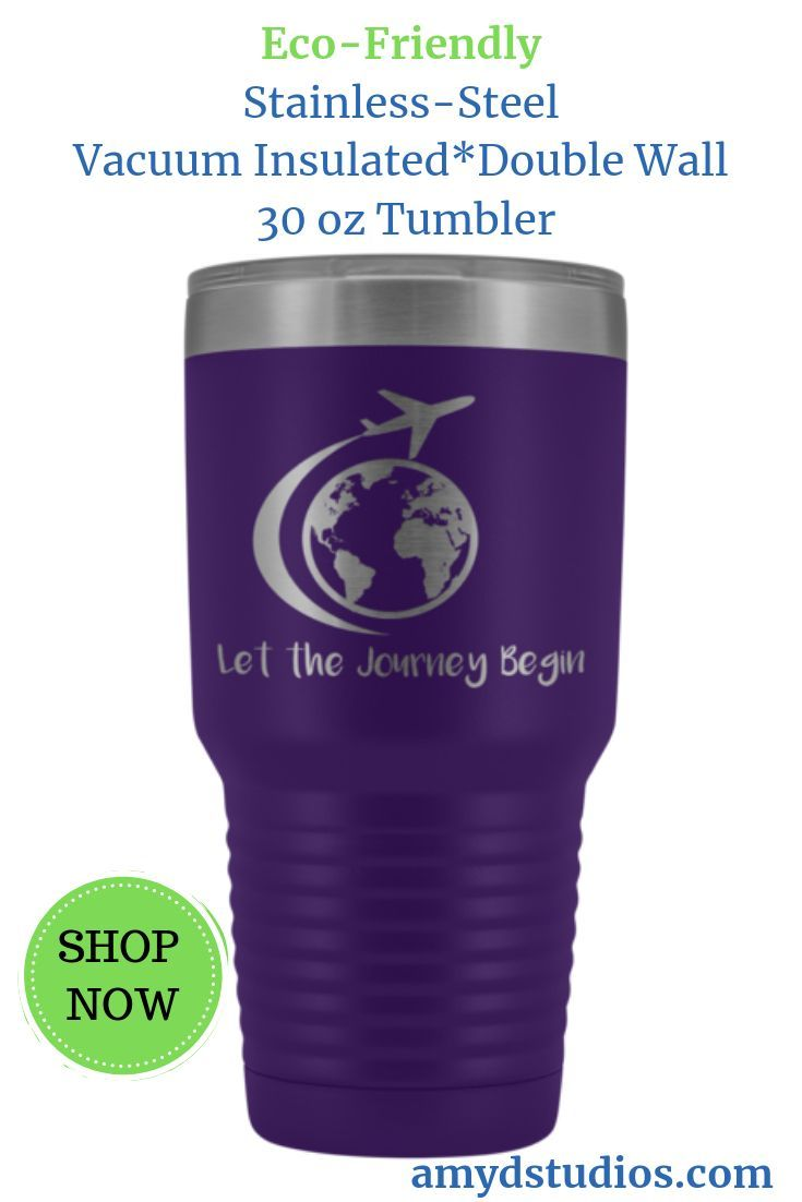 Let The Journey Begin 30 Ounce Tumbler Tumbler Energy Saving Gadgets Insulated Tumblers
