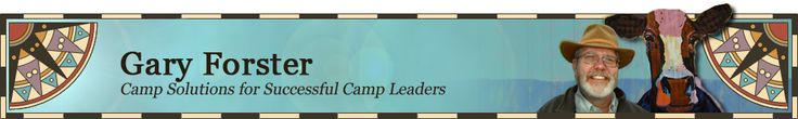 Gary Forster- Camp Solutions for Successful Camp Leaders  free newsletter for scout leaders.