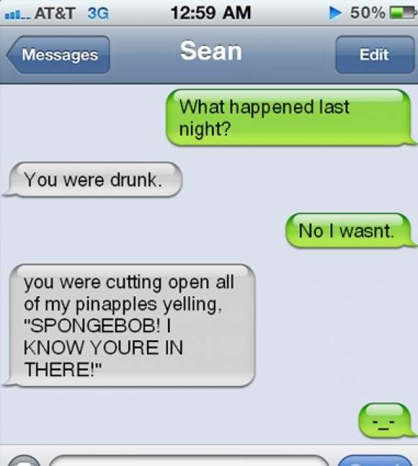Funny Drunk Texts | funny you were drunk last night cut open pineapples spongebob i know ...