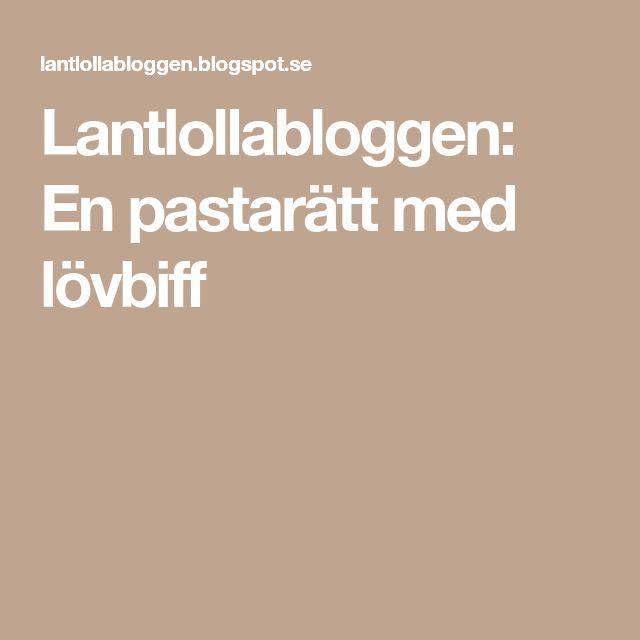 Lantlollabloggen: En pastarätt med lövbiff