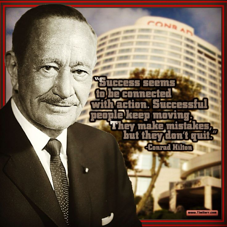 """Success seems to be connected with action. Successful people keep moving. They make mistakes, but they don't quit."" -Conrad Hilton (US Hotelier & Founder of The Hilton Hotels 1887-1979) #quoteoftheday"