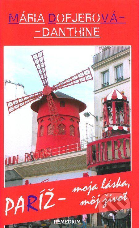 Martinus.sk > Knihy: Paríž – moja láska, môj život (Mária Dopjerová-Danthine)