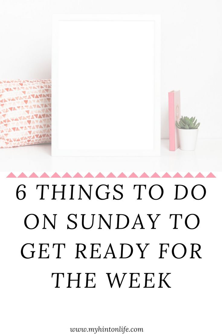 6 things to do on Sunday, 6 things to do on Sunday to get ready for the work week, 6 things to do over the weekend to get ready for the work week, work week, work mindset, home, home cleaning, home organization, home cleaning hacks, life hacks