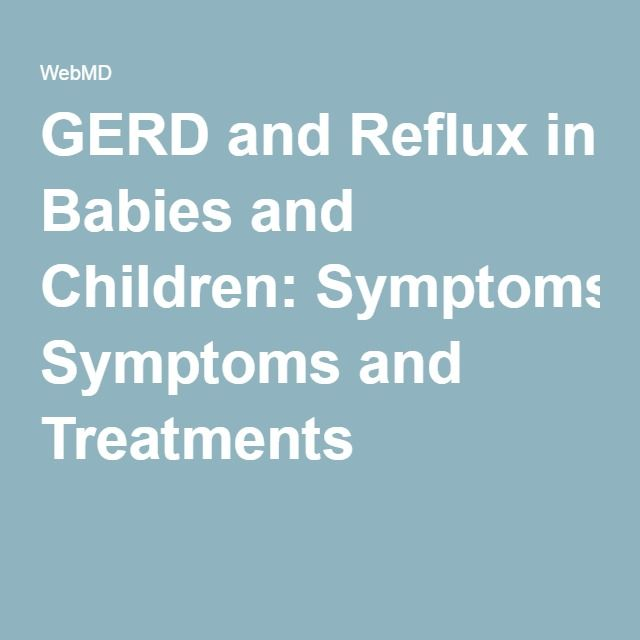 GERD and Reflux in Babies and Children: Symptoms and Treatments