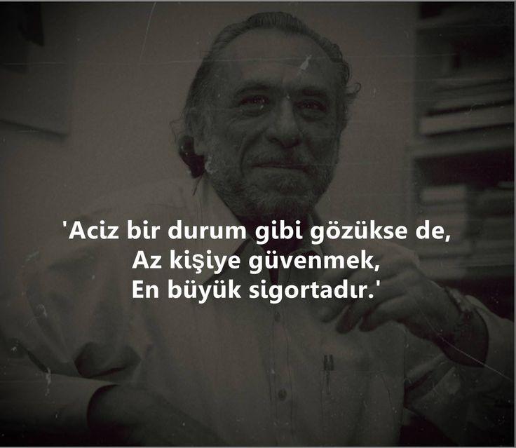 Aciz bir durum gibi gözükse de,  Az kişiye güvenmek,  En büyük sigortadır.   - Charles Bukowski  #sözler #anlamlısözler #güzelsözler #manalısözler #özlüsözler #alıntı #alıntılar #alıntıdır #alıntısözler