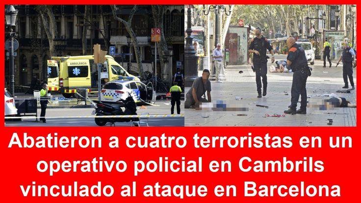 #Terrorismo Abatieron a cuatro supuestos terroristas en Cambrils. Vinculado al ataque en Barcelona: ULTIMAS NOTICIAS DE BARCELONA HOY…