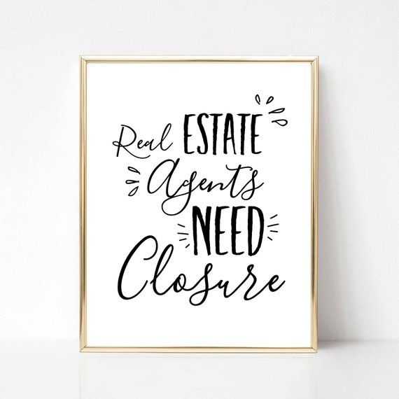 Real Estate Agents Need Closure Printable | Realtor Wall Art | Realtor Office Decor | Realtor Inspirational Quote