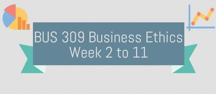 BUS 309 Business EthicsBUS 309 Week 2 Quiz 1 Chapter 1BUS 309 Week 3 Quiz 2 Chapter 2BUS 309 Week 4 Assignment 1, Occupy Wall Street MovementBUS 309 Week 4 Quiz 3 Chapter 3BUS 309 Week 5 Quiz 4 Chapter 4 and 5BUS 309 Week 6 Quiz 5 Chapter 6BUS 309 Week 7 Quiz 6 Chapter 7BUS 309 Week 8 Assignment 2,