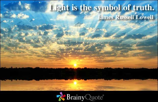 Light is the symbol of truth. - James Russell Lowell