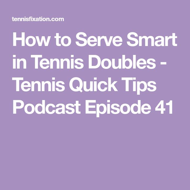 How to Serve Smart in Tennis Doubles - Tennis Quick Tips Podcast Episode 41