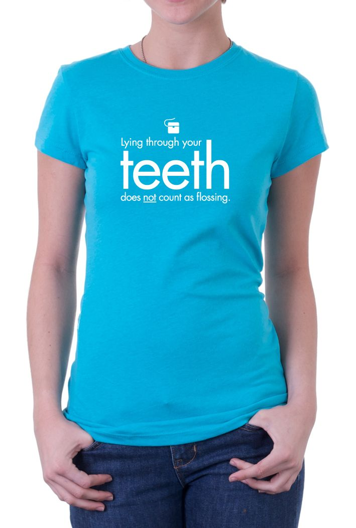"""A recent design possibility for an upcoming CDA t-shirt line: """"Lying through your teeth does NOT count as flossing."""" Click through to shop the finalists! #dentistry"""