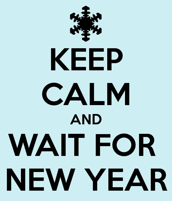 KEEP CALM AND WAIT FOR  NEW YEAR