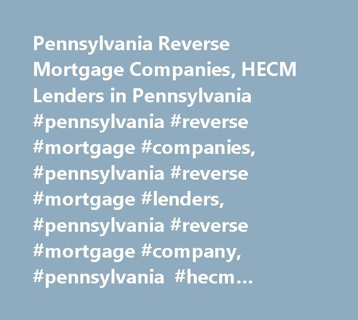 Pennsylvania Reverse Mortgage Companies, HECM Lenders in Pennsylvania #pennsylvania #reverse #mortgage #companies, #pennsylvania #reverse #mortgage #lenders, #pennsylvania #reverse #mortgage #company, #pennsylvania #hecm #lenders, #pennsylvania #hecm #loans http://fiji.remmont.com/pennsylvania-reverse-mortgage-companies-hecm-lenders-in-pennsylvania-pennsylvania-reverse-mortgage-companies-pennsylvania-reverse-mortgage-lenders-pennsylvania-reverse-mortgage-company/  # Pennsylvania Reverse…