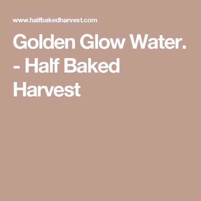 Golden Glow Water. - Half Baked Harvest