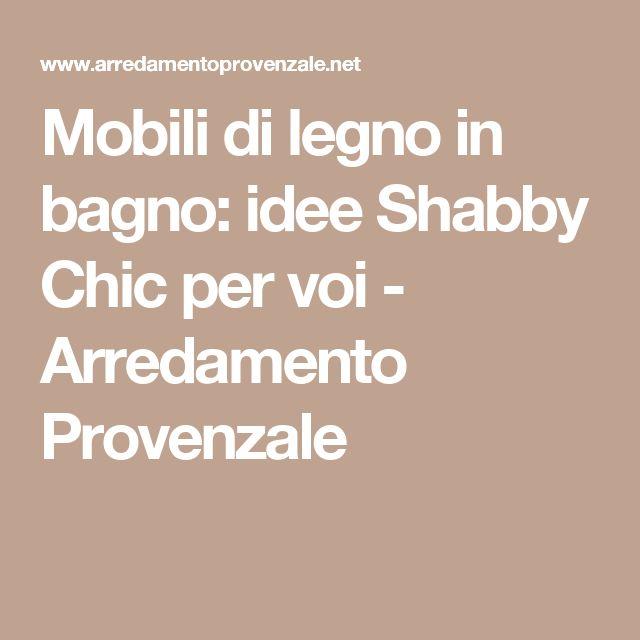 Mobili di legno in bagno: idee Shabby Chic per voi - Arredamento Provenzale