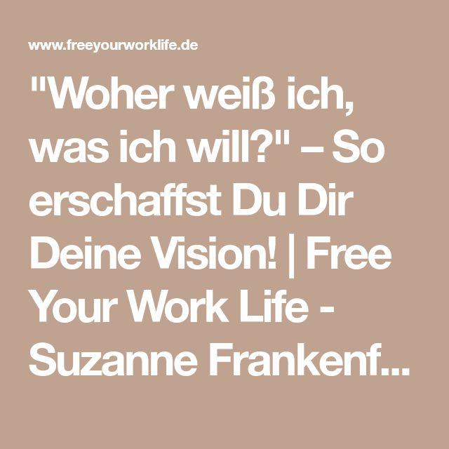 """""""Woher weiß ich, was ich will?"""" – So erschaffst Du Dir Deine Vision!   Free Your Work Life - Suzanne Frankenfeld"""