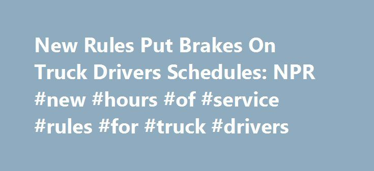 New Rules Put Brakes On Truck Drivers Schedules: NPR #new #hours #of #service #rules #for #truck #drivers http://autos.remmont.com/new-rules-put-brakes-on-truck-drivers-schedules-npr-new-hours-of-service-rules-for-truck-drivers/  # New Rules Put Brakes On Truck Drivers' Schedules Between 3,000 and 4,000 people die each year in large truck and bus crashes. New rules that go into effect Monday... Read more >The post New Rules Put Brakes On Truck Drivers Schedules: NPR #new #hours #of #service…