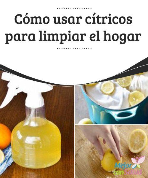 Cómo usar cítricos para limpiar el hogar   Los cítricos son esas frutas de sabor ácido que podemos incluir de múltiples formas en nuestro plan de alimentación.